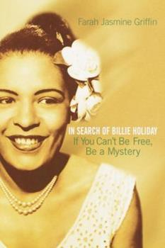 If You Can't Be Free, Be a Mystery: In Search of Billie Holiday 0345449738 Book Cover