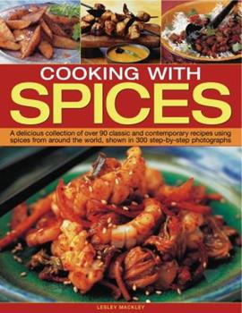 Cooking with Spices: A Delicious Collection of Over 90 Classic and Contemporary Recipes Using Spices from Around the World, Shown Step by Step in 450 Photographs 1844768554 Book Cover
