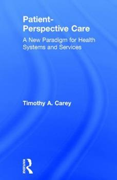 Hardcover Patient-Perspective Care: A New Paradigm for Health Systems and Services Book