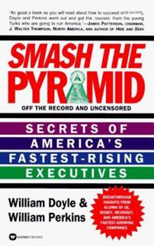 Smash the Pyramid: 100 Career Secrets from America's Fastest-Rising Executives 0446603678 Book Cover