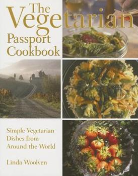 The Vegetarian Passport Cookbook: Simple Vegetarian Dishes From Around The World 1550413317 Book Cover