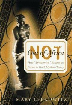 """Not Out Of Africa: How """"Afrocentrism"""" Became An Excuse To Teach Myth As History 0465098371 Book Cover"""