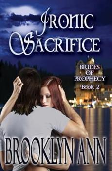Ironic Sacrifice - Book #2 of the Brides of Prophecy