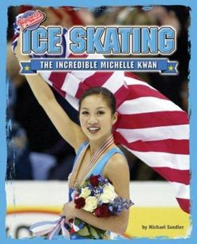 Ice Skating: The Incredible Michelle Kwan 1597162523 Book Cover
