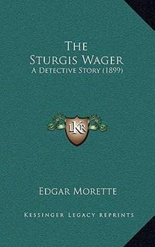 Hardcover The Sturgis Wager: A Detective Story (1899) Book