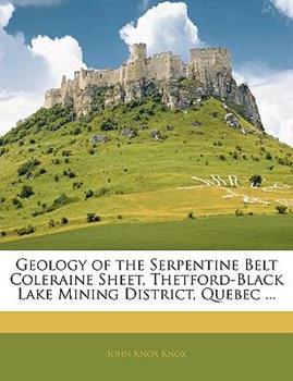 Paperback Geology of the Serpentine Belt Coleraine Sheet, Thetford-Black Lake Mining District, Quebec Book