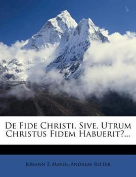 Paperback De Fide Christi, Sive, Utrum Christus Fidem Habuerit? Book