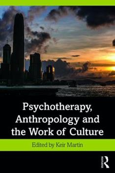 Paperback Psychotherapy, Anthropology and the Work of Culture Book