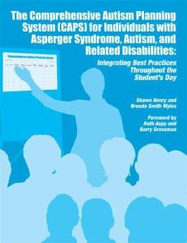 The Comprehensive Autism Planning System, Caps for Individuals With Asperger Syndrome, Autism, and Related Disabilities: Integrating Best Practices Throughout the Student's Day 1934575038 Book Cover