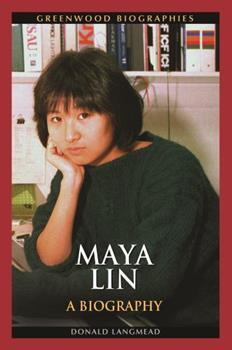 Maya Lin: A Biography - Book  of the Greenwood Biographies
