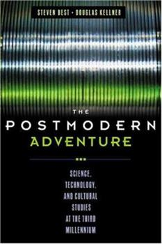 The Postmodern Adventure: Science, Technology, and Cultural Studies at the Third Millennium 1572306653 Book Cover