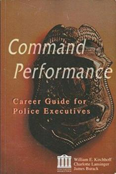 Paperback Command Performance: A Career Guide for Police Executives Book