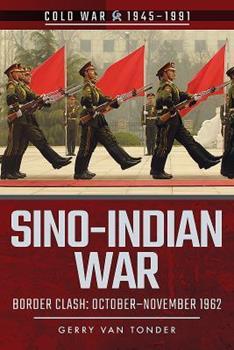 Sino-Indian War: Border Clash: October-November 1962 - Book  of the Cold War 1945-1991