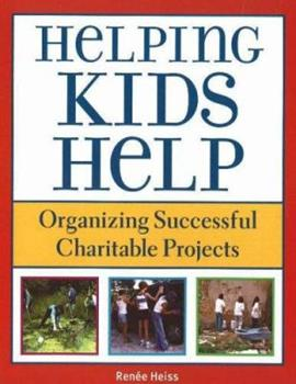 Helping Kids Help: Organizing Successful Charitable Projects 1510726330 Book Cover