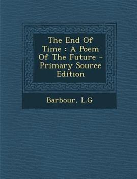 Paperback The End of Time : A Poem of the Future - Primary Source Edition Book