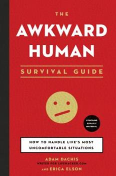 Paperback The Awkward Human Survival Guide: How to Handle Life's Most Uncomfortable Situations Book
