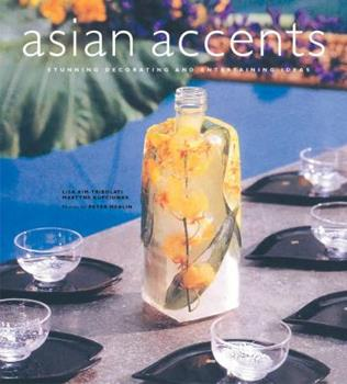 Asian Accents: Stunning Decorating and Entertaining Ideas 0794602746 Book Cover