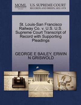 Paperback St. Louis-San Francisco Railway Co. V. U. S. U. S. Supreme Court Transcript of Record with Supporting Pleadings Book