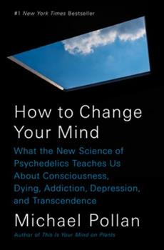 Hardcover How to Change Your Mind : What the New Science of Psychedelics Teaches Us about Consciousness, Dying, Addiction, Depression, and Transcendence Book