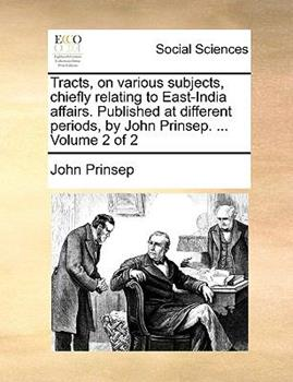 Paperback Tracts, on Various Subjects, Chiefly Relating to East-India Affairs Published at Different Periods, by John Prinsep Book