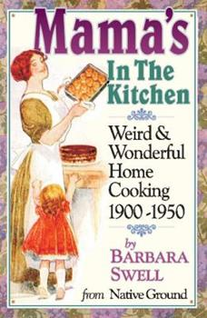 Paperback Mama's in the Kitchen : Weird and Wonderful Home Cooking 1900-1950 Book