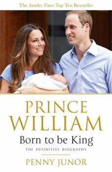 Prince William: Born to be King 1444720392 Book Cover