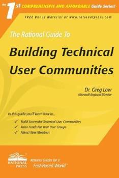 The Rational Guide to Building Technical User Communities (Rational Guides) (Rational Guides) 1932577327 Book Cover