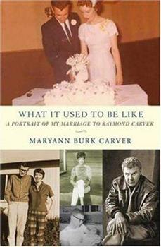 What It Used to Be Like: A Portrait of My Marriage to Raymond Carver 0312332599 Book Cover