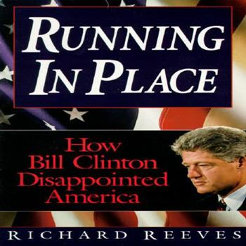 Running in Place: How Bill Clinton Disappointed America