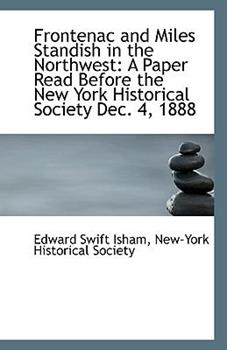Paperback Frontenac and Miles Standish in the Northwest : A Paper Read Before the New York Historical Society D Book