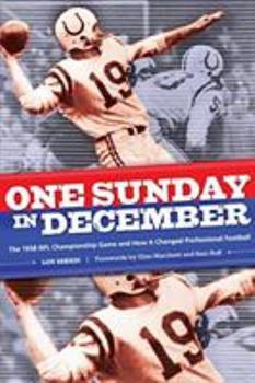 One Sunday in December: The 1958 NFL Championship Game and How It Changed Professional Football 1599213206 Book Cover