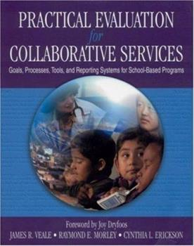 Paperback Practical Evaluation for Collaborative Services: Goals, Processes, Tools, and Reporting Systems for School-Based Programs Book