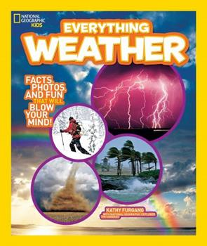 National Geographic Kids Everything Weather: Facts, Photos, and Fun That Will Blow Your Mind! By Kathy Furgang w/ Ng Explorer Tim Samaras - Book  of the National Geographic Kids Everything