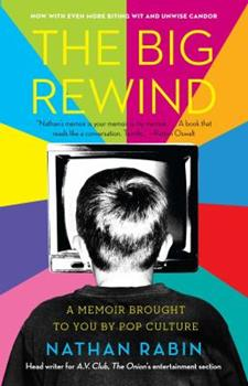 The Big Rewind: A Memoir Brought to You by Pop Culture 1416556214 Book Cover