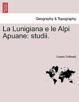 Paperback La Lunigiana E le Alpi Apuane : Studii Book