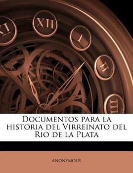 Paperback Documentos para la Historia Del Virreinato Del Rio de la Plat Book