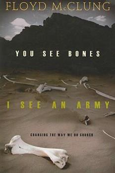 You See Bones, I See an Army: Changing the Way We Do Church 1576584380 Book Cover