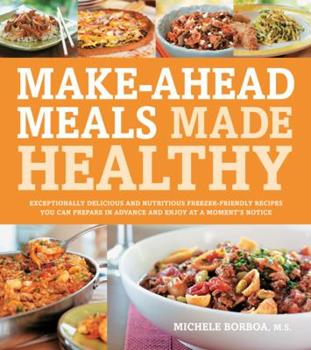 Paperback Make-Ahead Meals Made Healthy : Exceptionally Delicious and Nutritious Freezer-Friendly Recipes You Can Prepare in Advance and Enjoy at a Moment's Notice Book