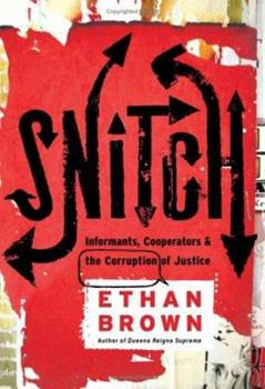 Snitch: Informers, Cooperators, and the Corruption of Justice 1586484923 Book Cover