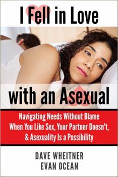 I Fell in Love with an Asexual: Navigating Needs Without Blame When You Like Sex, Your Partner Doesn't, & Asexuality Is a Possibility 0981776493 Book Cover
