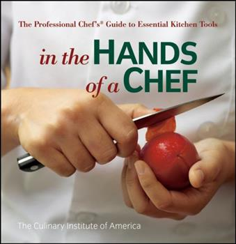 In the Hands of a Chef: The Professional Chef's Guide to Essential Kitchen Tools (Culinary Institute of America) 0470080264 Book Cover