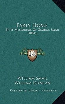 Hardcover Early Home : Brief Memorials of George Smail (1881) Book