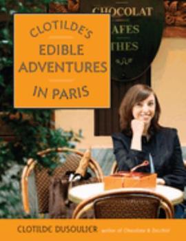 Clotilde's Edible Adventures in Paris 0767926137 Book Cover