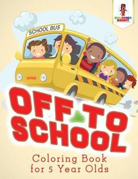 Paperback Off to School: Coloring Book for 5 Year Olds Book