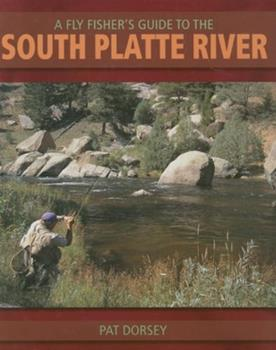 A Fly Fisher's Guide to the South Platte River: A Comprehensive Guide to Fly-Fishing the South Platte Watershed 087108936X Book Cover