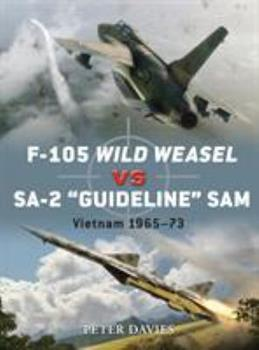 F-105 Wild Weasel vs SA-2 'Guideline' SAM: Vietnam 1965-73 - Book #35 of the Duel