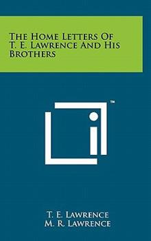 The Home Letters of T.E. Lawrence and His Brothers 1258048566 Book Cover