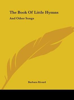 Paperback The Book of Little Hymns : And Other Songs Book