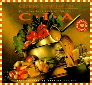 Cooking Secrets of the CIA: Favorite Recipes from the Culinary Institute -- America's Most Celebrated Cooking SchoolCompanion to the PBS Series 0811811638 Book Cover
