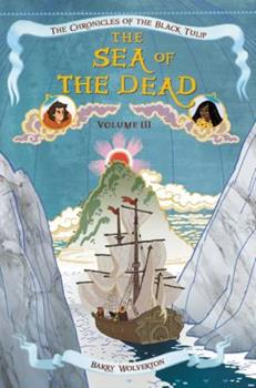 The Sea of the Dead - Book #3 of the Chronicles of the Black Tulip